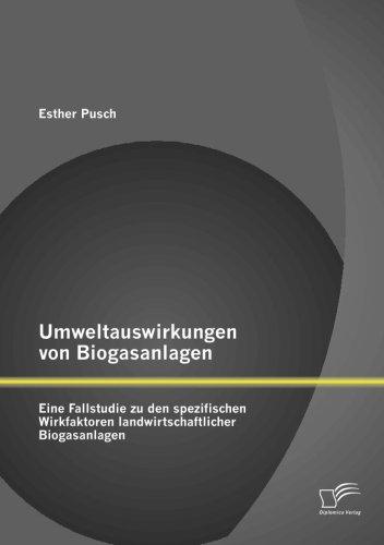 Umweltauswirkungen von Biogasanlagen: Eine Fallstudie zu den spezifischen Wirkfaktoren landwirtschaftlicher Biogasanlagen