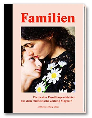Familien – Die besten Familiengeschichten aus der Süddeutsche Zeitung Magazin