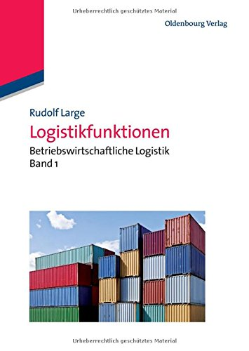 Logistikfunktionen: Betriebswirtschaftliche Logistik Band 1: Betriebswirtschaftliche Logistik Band 1
