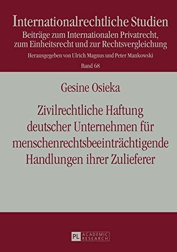 Zivilrechtliche Haftung deutscher Unternehmen für menschenrechtsbeeinträchtigende Handlungen ihrer Zulieferer (Internationalrechtliche Studien)
