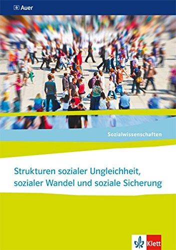 Sozialwissenschaften / Themenhefte für die Sekundarstufe II: Sozialwissenschaften / Strukturen sozialer Ungleichheit, sozialer Wandel und soziale Sicherung: Themenhefte für die Sekundarstufe II