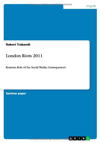 London Riots 2011: Reasons, Role of the Social Media, Consequences