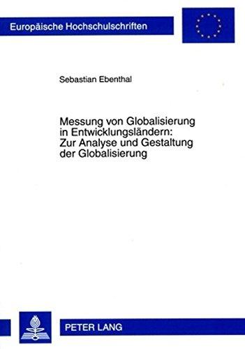 Messung von Globalisierung in Entwicklungsländern: Zur Analyse und Gestaltung der Globalisierung (Europäische Hochschulschriften / European University … Management / Série 5: Sciences économiques)