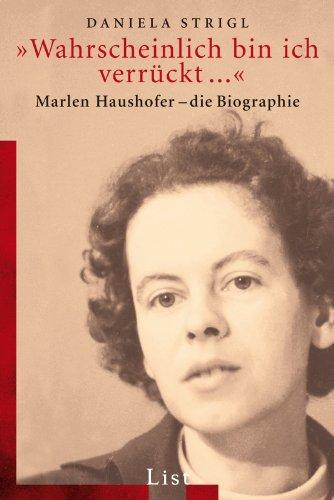 »Wahrscheinlich bin ich verrückt…«: Marlen Haushofer – Die Biographie