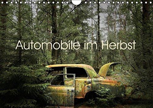Automobile im Herbst (Wandkalender 2016 DIN A4 quer): Die Natur erobert sich ihr Terrain zurück und Technik und Natur werden eins. (Monatskalender, 14 Seiten) (CALVENDO Natur)