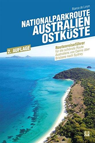 Nationalparkroute Australien – Ostküste: Reiseführer für die schönste Route Australiens von Cairns über Brisbane nach Sydney (Routenreiseführer)