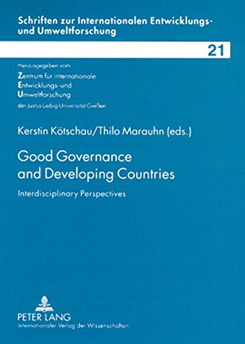 Good Governance and Developing Countries: Interdisciplinary Perspectives (Schriften zur internationalen Entwicklungs- und Umweltforschung)