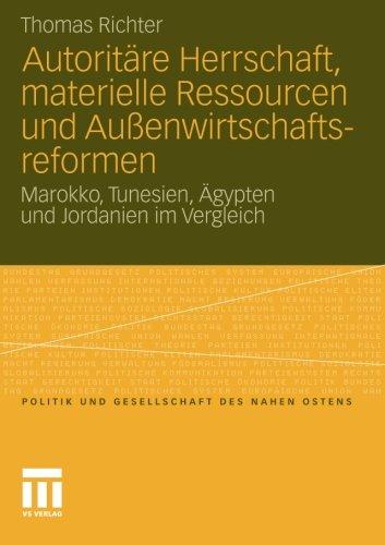 Autoritäre Herrschaft, Materielle Ressourcen und Außenwirtschaftsreformen: Marokko, Tunesien, Ägypten und Jordanien im Vergleich (Politik und Gesellschaft des Nahen Ostens)