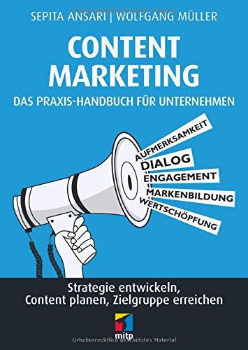 Content Marketing. Das Praxis-Handbuch für Unternehmen: Strategie entwickeln, Content planen, Zielgruppe erreichen (mitp Business)