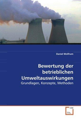 Bewertung der betrieblichen Umweltauswirkungen: Grundlagen, Konzepte, Methoden