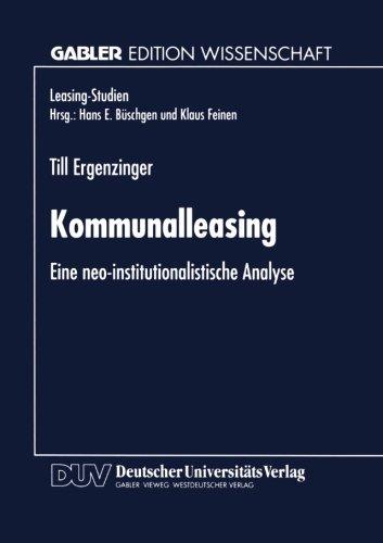 Kommunalleasing: Eine Neo-Institutionalistische Analyse (Leasing-Studien, Forschungsinstitut Für Leasing An Der Universität Zu Köln) (German Edition)