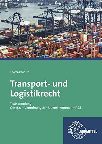 Transport- und Logistikrecht - Textsammlung: Gesetze - Verordnungen - Übereinkommen - AGB