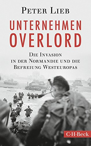 Unternehmen Overlord: Die Invasion in der Normandie und die Befreiung Westeuropas