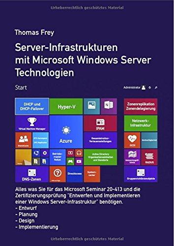 Server-Infrastrukturen mit Microsoft Windows Server Technologien: Alles was Sie für das Microsoft Seminar MOC 20413 und die Zertifizierungsprüfung ... Windows Server-Infrastruktur