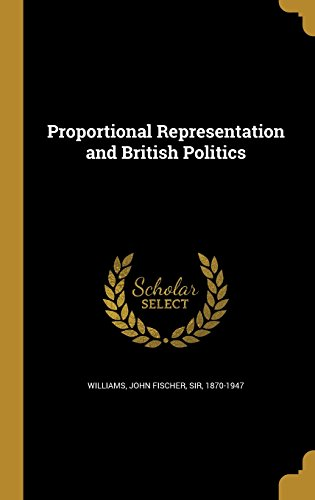 Proportional Representation and British Politics
