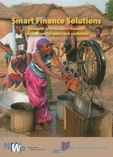 Smart Finance Solutions: Examples of Innovative Financial Mechanisms for Water and Sanitation (Smart Solutions)