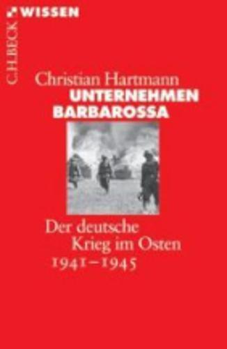 Unternehmen Barbarossa: Der deutsche Krieg im Osten 1941-1945