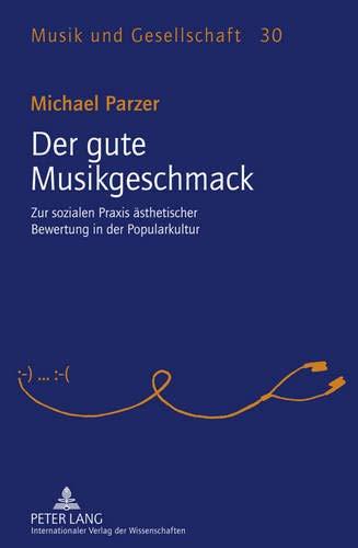Der gute Musikgeschmack: Zur sozialen Praxis ästhetischer Bewertung in der Popularkultur (Musik und Gesellschaft, Band 30)