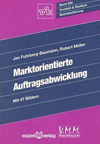 Marktorientierte Auftragsabwicklung: Planung, Einführung und Nutzen des integrierten Auftragsmanagements (Kontakt & Studium)