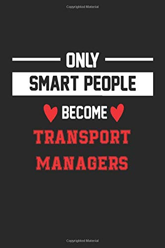 Only Smart People Become Transport Manager Notebook - Funny Transport Manager Journal Gift: Future Transport Manager Student Lined Notebook / Journal Gift, 120 Pages, 6x9, Soft Cover, Matte Finish