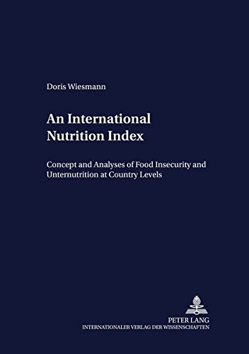 An International Nutrition Index: Concept and Analyses of Food Insecurity and Undernutrition at Country Levels (Development Economics and Policy, Band 39)