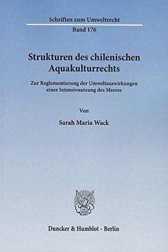 Strukturen des chilenischen Aquakulturrechts.: Zur Reglementierung der Umweltauswirkungen einer Intensivnutzung des Meeres. (Schriften zum Umweltrecht, Band 176)