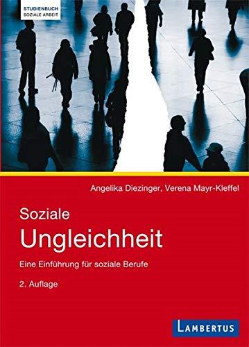 Soziale Ungleichheit: Eine Einführung für soziale Berufe