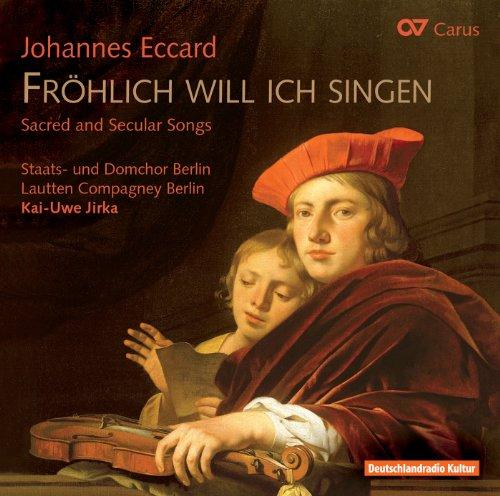Eccard: Fröhlich will ich singen - Geistliche und weltliche Lieder