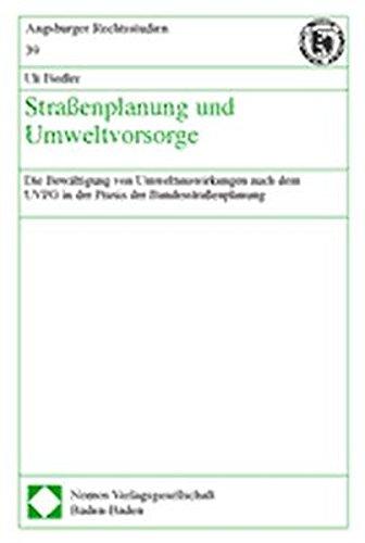 Straßenplanung und Umweltvorsorge: Die Bewältigung von Umweltauswirkungen nach dem UVPG in der Praxis der Bundesstraßenplanung (Augsburger Rechtsstudien, Band 39)