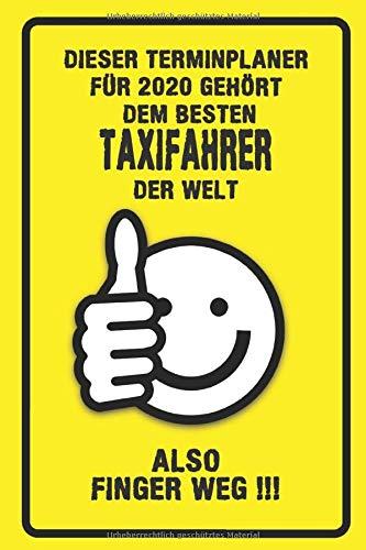 Dieser Terminplaner für 2020 gehört dem besten Taxifahrer der Welt - also Finger Weg !!!: Organizer für das Jahr 2020 mit lustigem Spruch | Geschenk ... Wochenplaner von Januar bis Dezember 2020