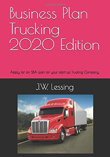 Business Plan Trucking 2020 Edition: Apply for an SBA loan for your start-up Trucking Company.