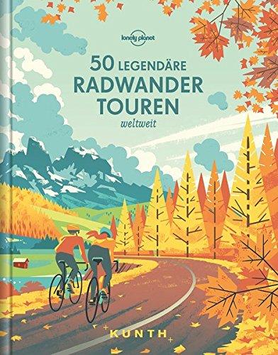 50 legendäre Radwandertouren weltweit