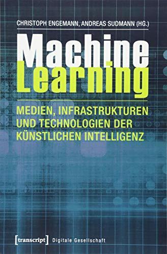 Machine Learning - Medien, Infrastrukturen und Technologien der Künstlichen Intelligenz (Digitale Gesellschaft, Bd. 14)
