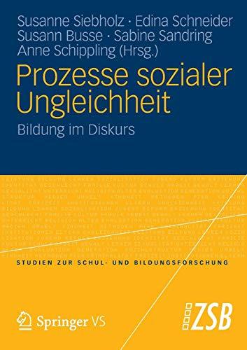 Prozesse sozialer Ungleichheit: Bildung im Diskurs (Studien zur Schul- und Bildungsforschung, Band 40)